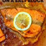 Using a Himalayan Salt Block to Cook Salmon (with recipe) 1