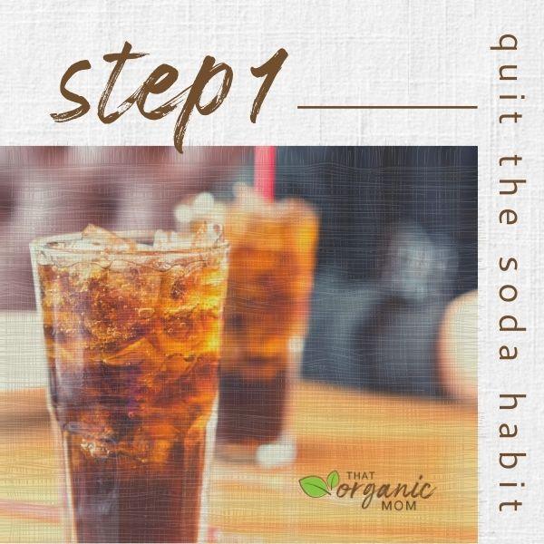 Step 1 - Quit the Soda Habit
